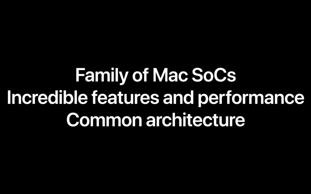 Apple image from keynote laying out the benefits of switching to ARM mean a family of Mac SoC's, incredible features and performance, and a common architecture between platforms - Image courtesy of Apple